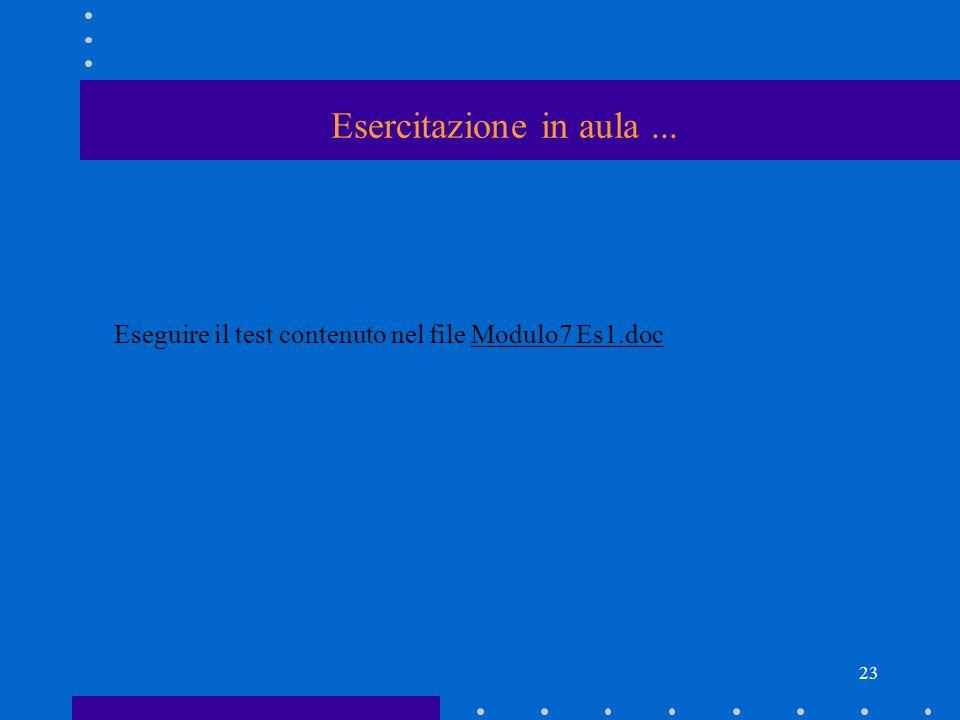 Esercitazione in aula ... Eseguire il test contenuto nel file Modulo7 Es1.doc