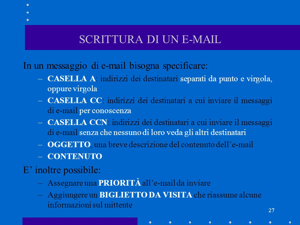 SCRITTURA DI UN E-MAIL In un messaggio di e-mail bisogna specificare: