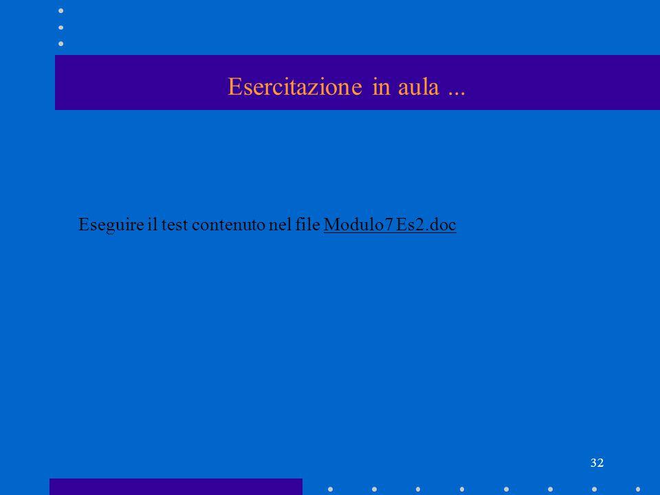 Esercitazione in aula ... Eseguire il test contenuto nel file Modulo7 Es2.doc