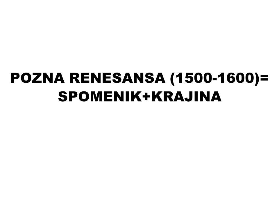 POZNA RENESANSA (1500-1600)= SPOMENIK+KRAJINA