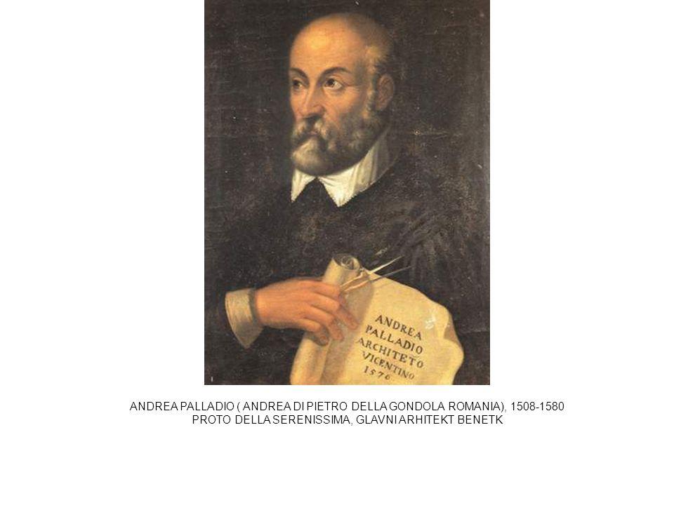 ANDREA PALLADIO ( ANDREA DI PIETRO DELLA GONDOLA ROMANIA), 1508-1580