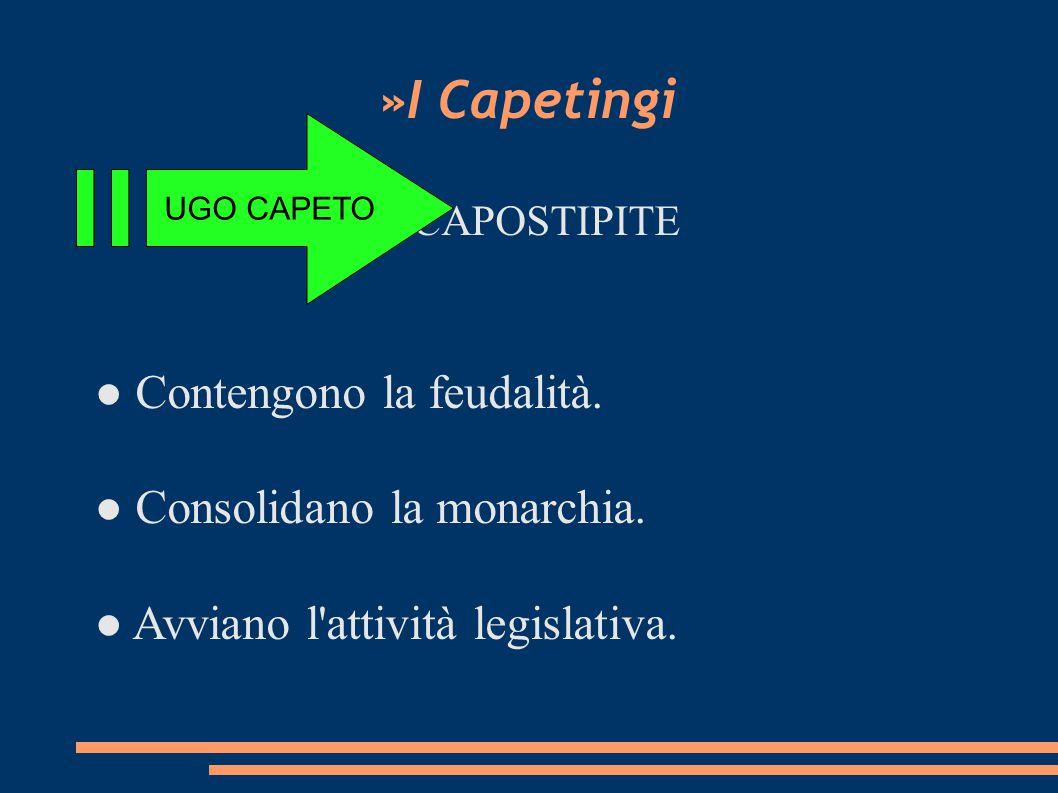 »I Capetingi UGO CAPETO. CAPOSTIPITE ● Contengono la feudalità.