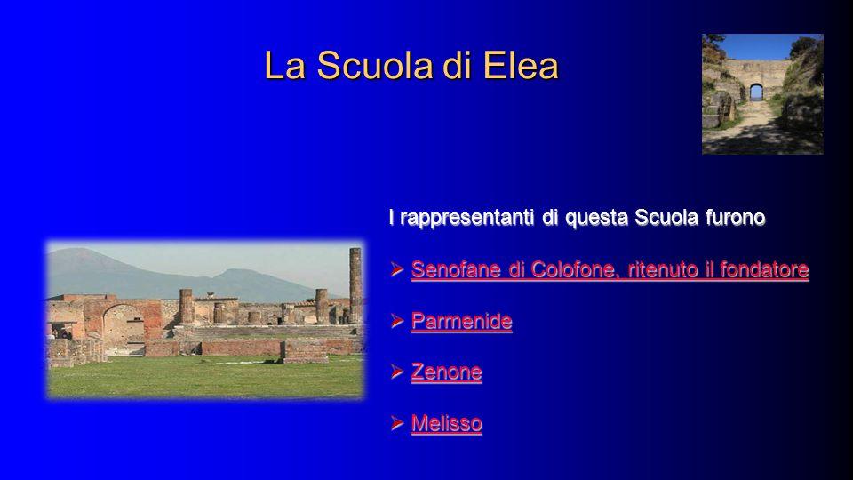 La Scuola di Elea I rappresentanti di questa Scuola furono