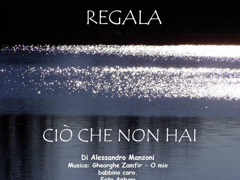 REGALA CIÒ CHE NON HAI. Di Alessandro Manzoni Musica: Gheorghe Zamfir - O mio babbino caro.