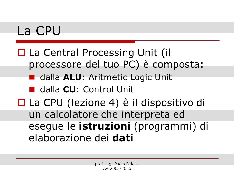 La CPU La Central Processing Unit (il processore del tuo PC) è composta: dalla ALU: Aritmetic Logic Unit.