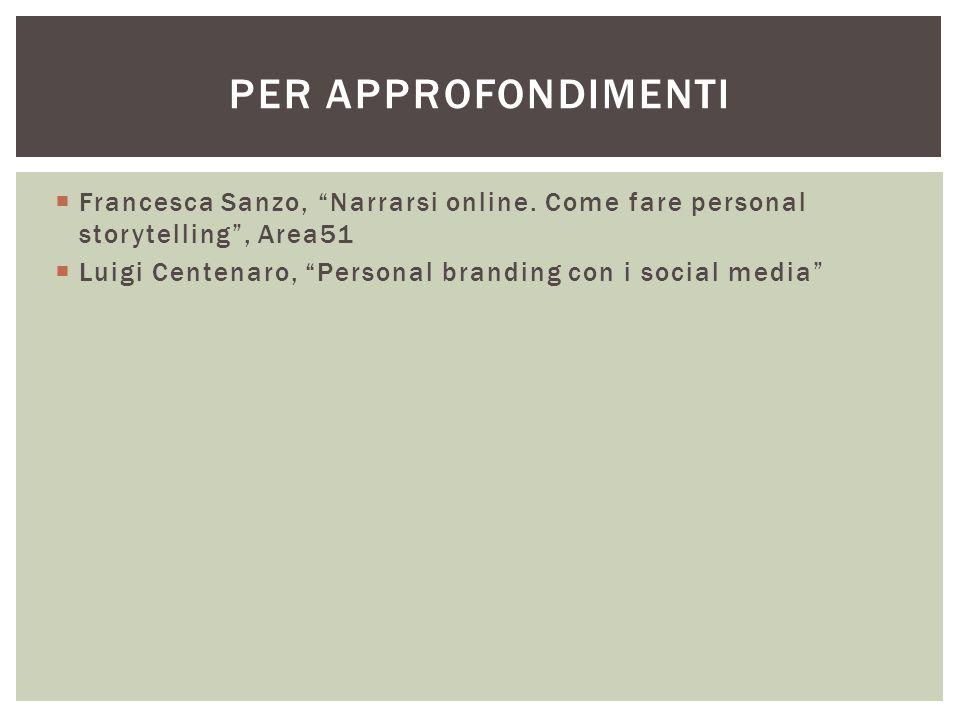 Per approfondimenti Francesca Sanzo, Narrarsi online. Come fare personal storytelling , Area51.