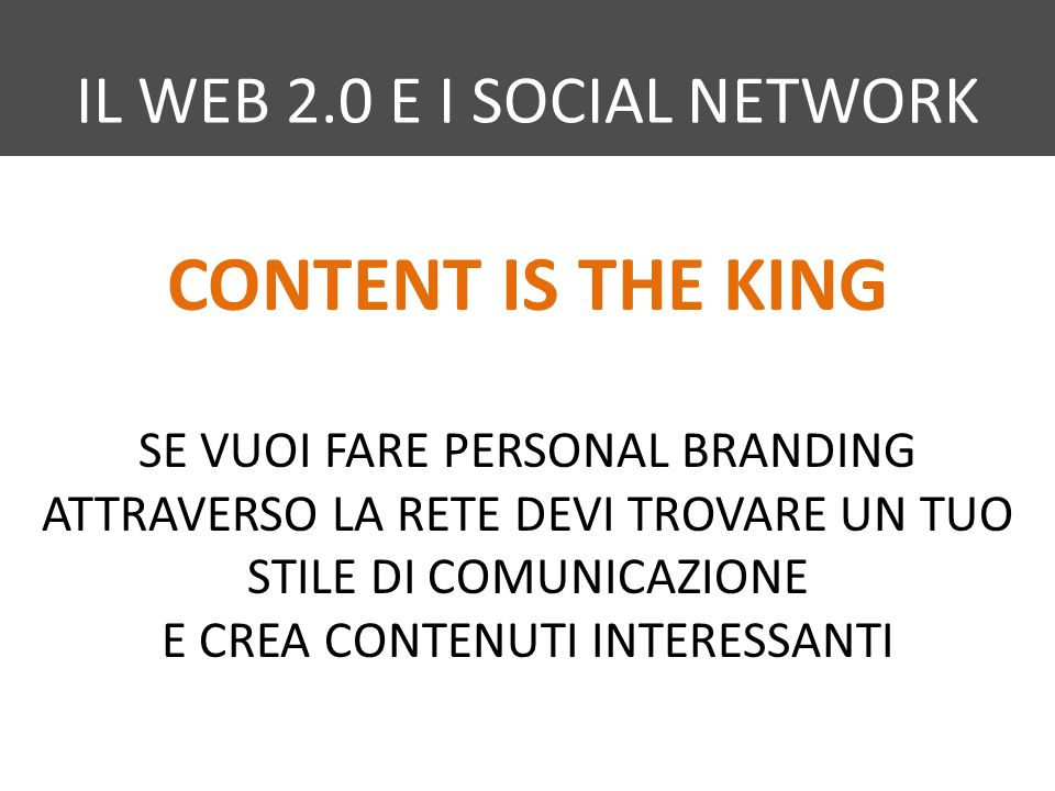 CONTENT IS THE KING IL WEB 2.0 E I SOCIAL NETWORK