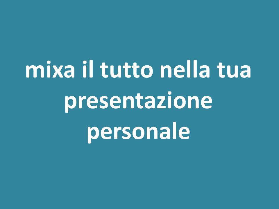 mixa il tutto nella tua presentazione