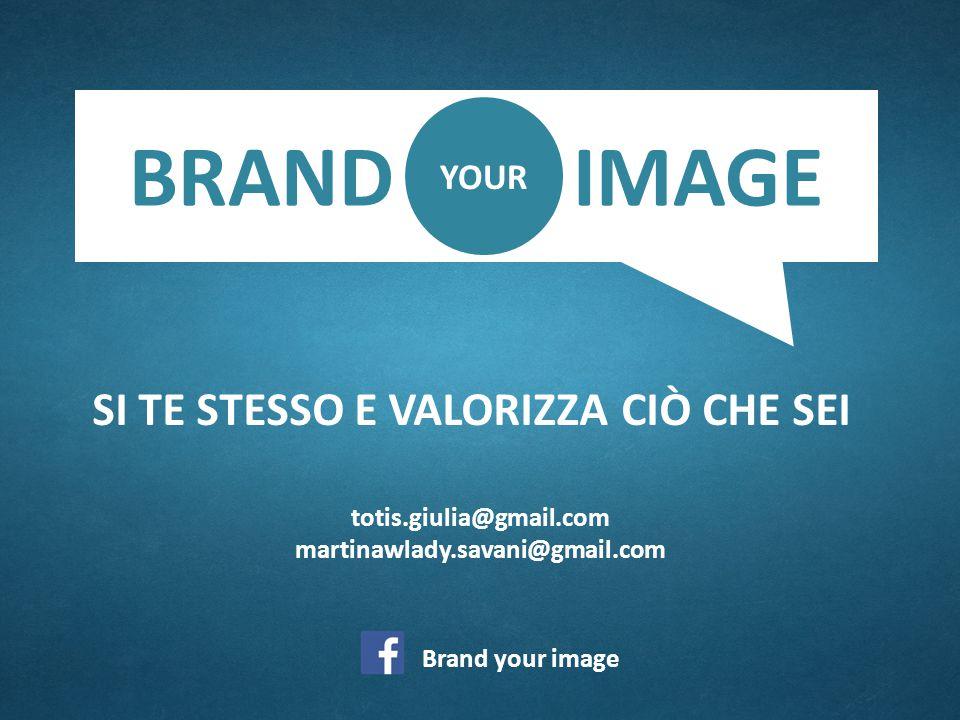 BRAND IMAGE SI TE STESSO E VALORIZZA CIÒ CHE SEI YOUR
