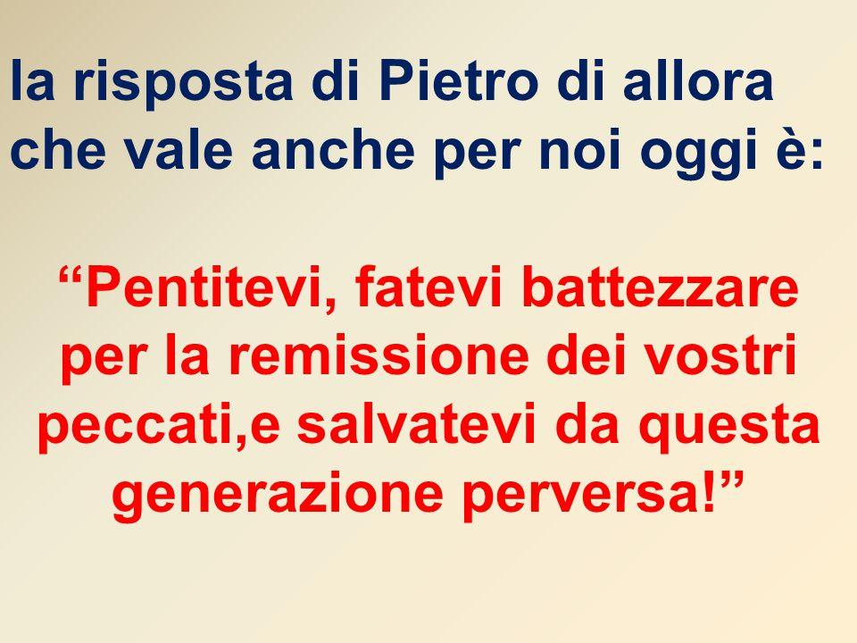 la risposta di Pietro di allora che vale anche per noi oggi è: