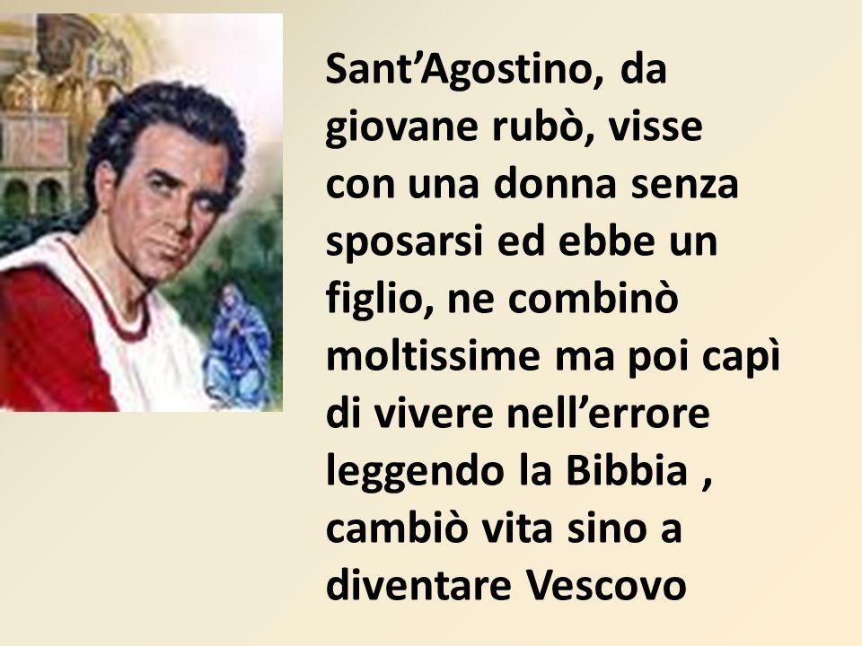 Sant'Agostino, da giovane rubò, visse con una donna senza sposarsi ed ebbe un figlio, ne combinò