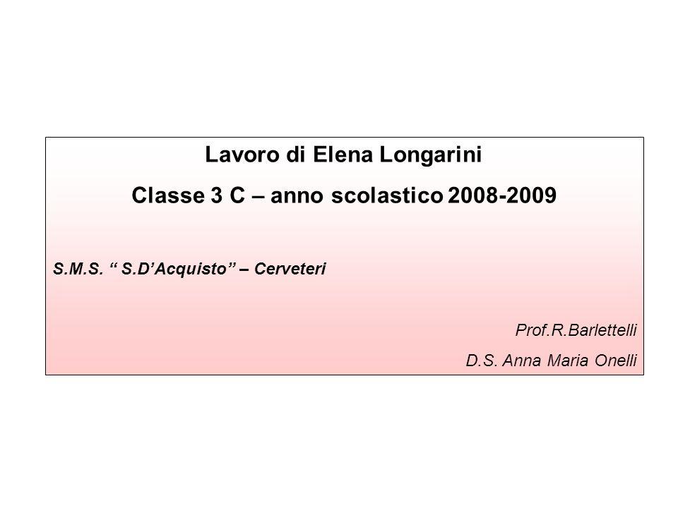 Lavoro di Elena Longarini Classe 3 C – anno scolastico 2008-2009
