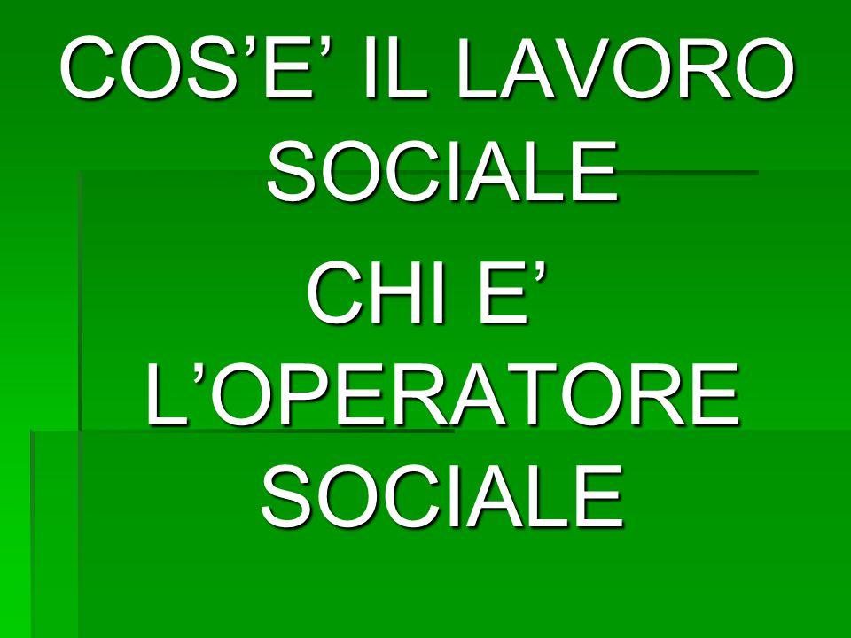 COS'E' IL LAVORO SOCIALE CHI E' L'OPERATORE SOCIALE