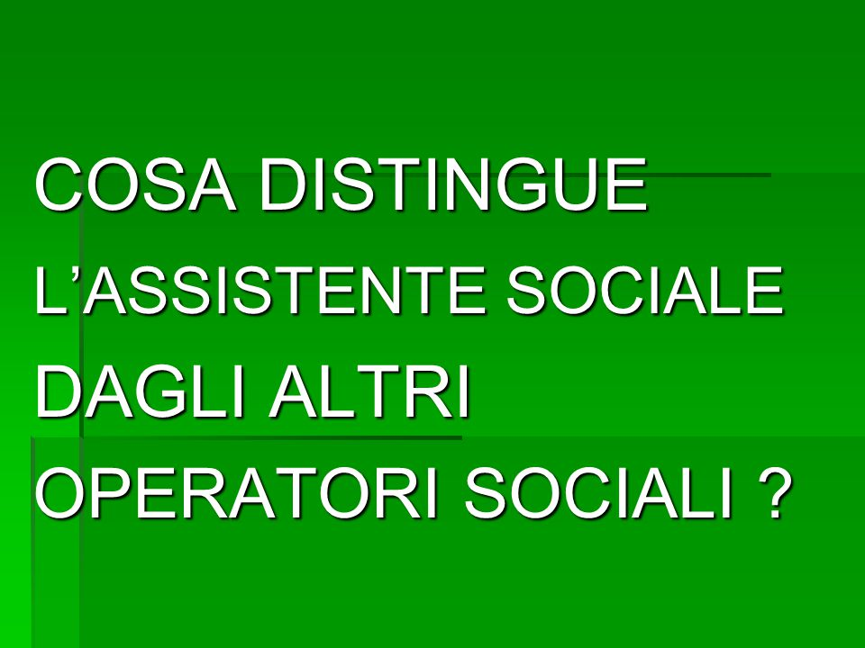 COSA DISTINGUE L'ASSISTENTE SOCIALE DAGLI ALTRI OPERATORI SOCIALI