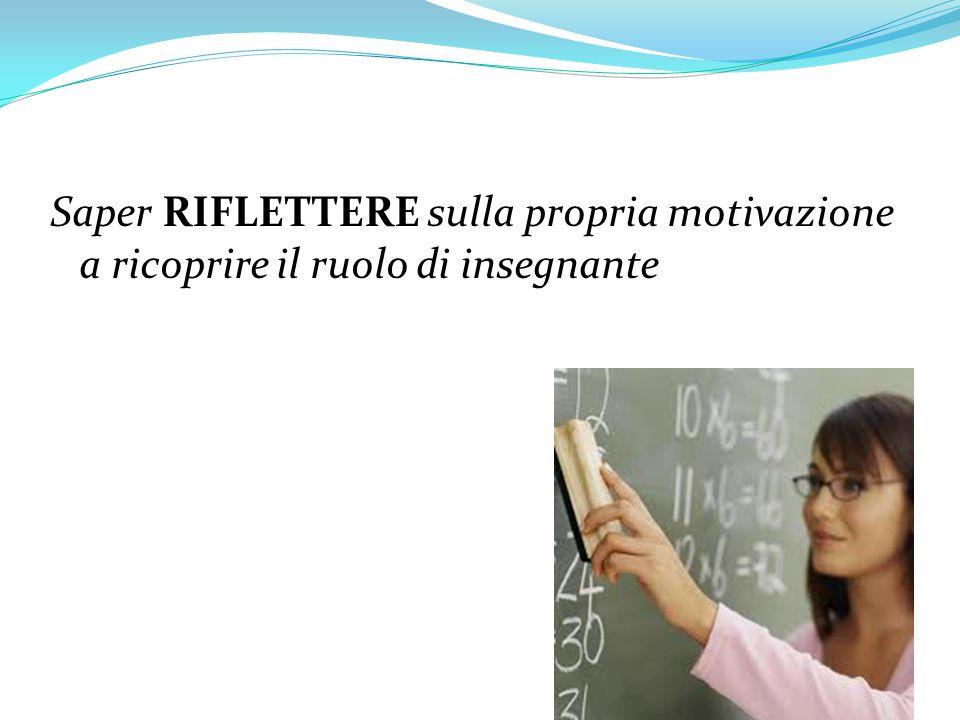 Saper RIFLETTERE sulla propria motivazione a ricoprire il ruolo di insegnante