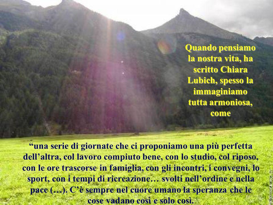 Quando pensiamo la nostra vita, ha scritto Chiara Lubich, spesso la immaginiamo tutta armoniosa, come
