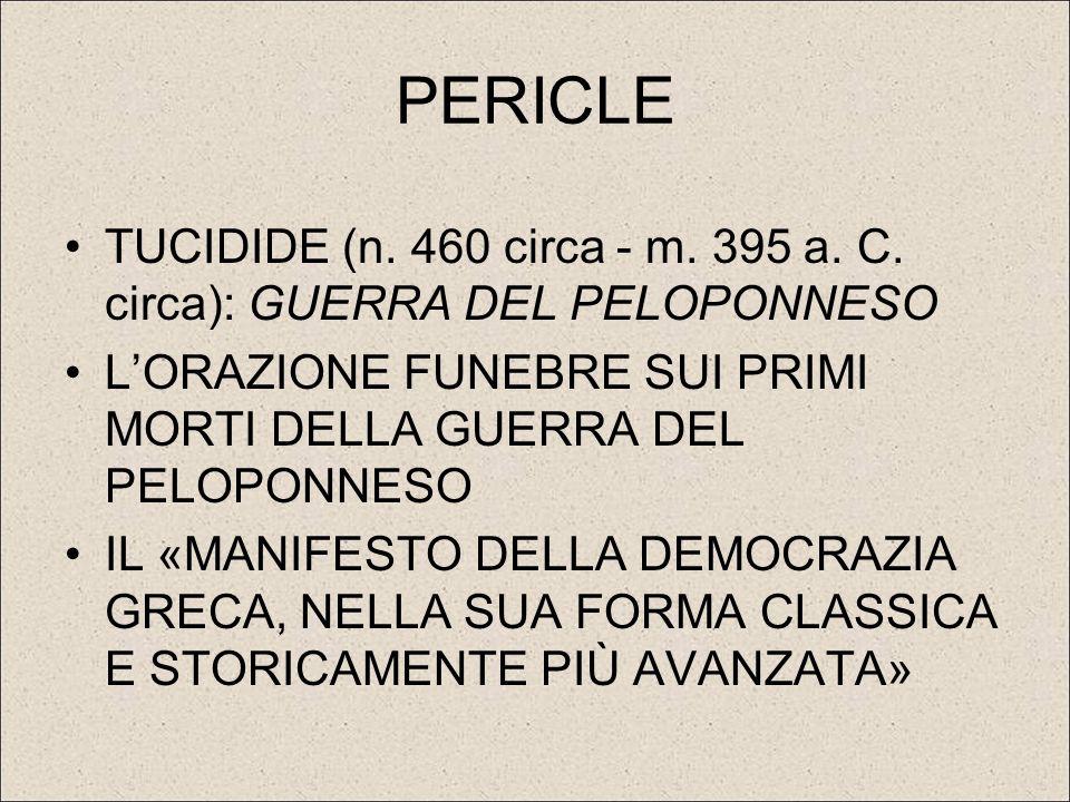 PERICLE TUCIDIDE (n. 460 circa - m. 395 a. C. circa): GUERRA DEL PELOPONNESO. L'ORAZIONE FUNEBRE SUI PRIMI MORTI DELLA GUERRA DEL PELOPONNESO.