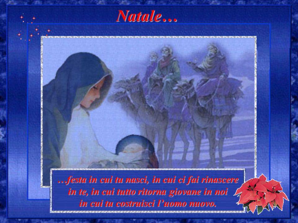 Natale… …festa in cui tu nasci, in cui ci fai rinascere