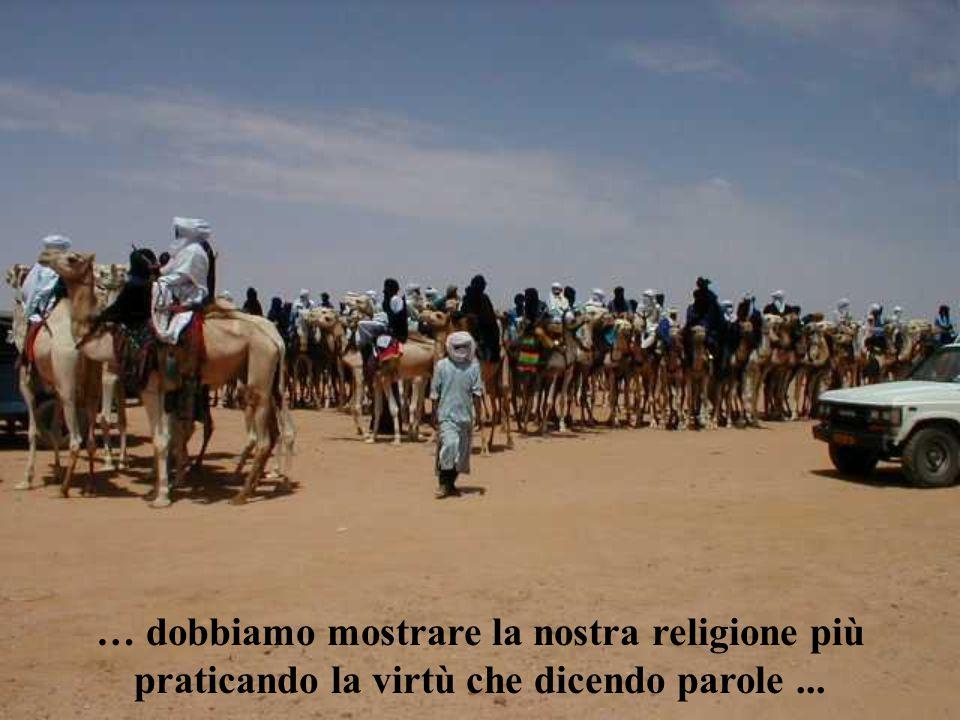 … dobbiamo mostrare la nostra religione più praticando la virtù che dicendo parole ...