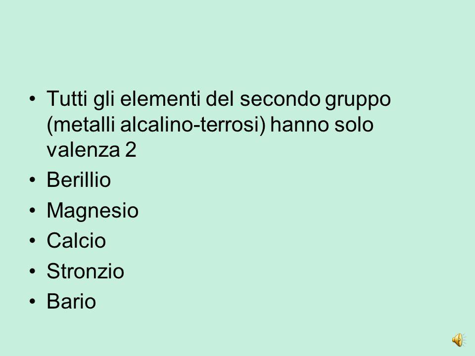 Tutti gli elementi del secondo gruppo (metalli alcalino-terrosi) hanno solo valenza 2