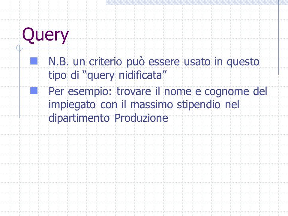 Query N.B. un criterio può essere usato in questo tipo di query nidificata