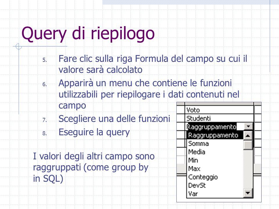 Query di riepilogo Fare clic sulla riga Formula del campo su cui il valore sarà calcolato.