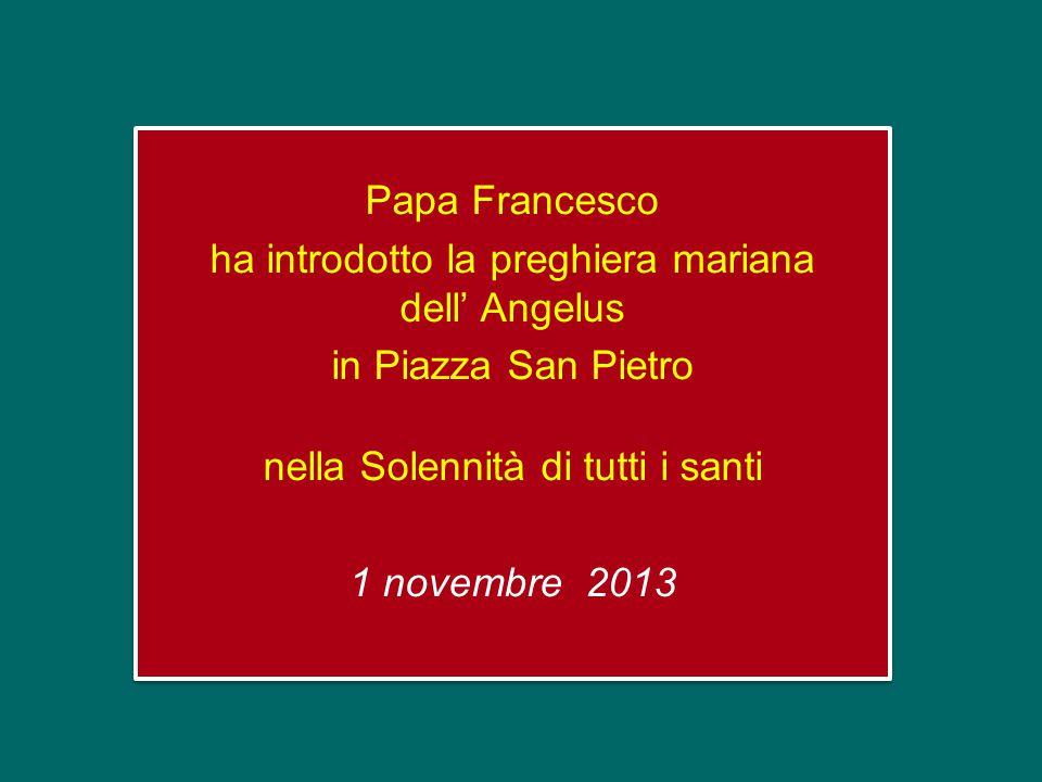 Papa Francesco ha introdotto la preghiera mariana dell' Angelus in Piazza San Pietro nella Solennità di tutti i santi 1 novembre 2013