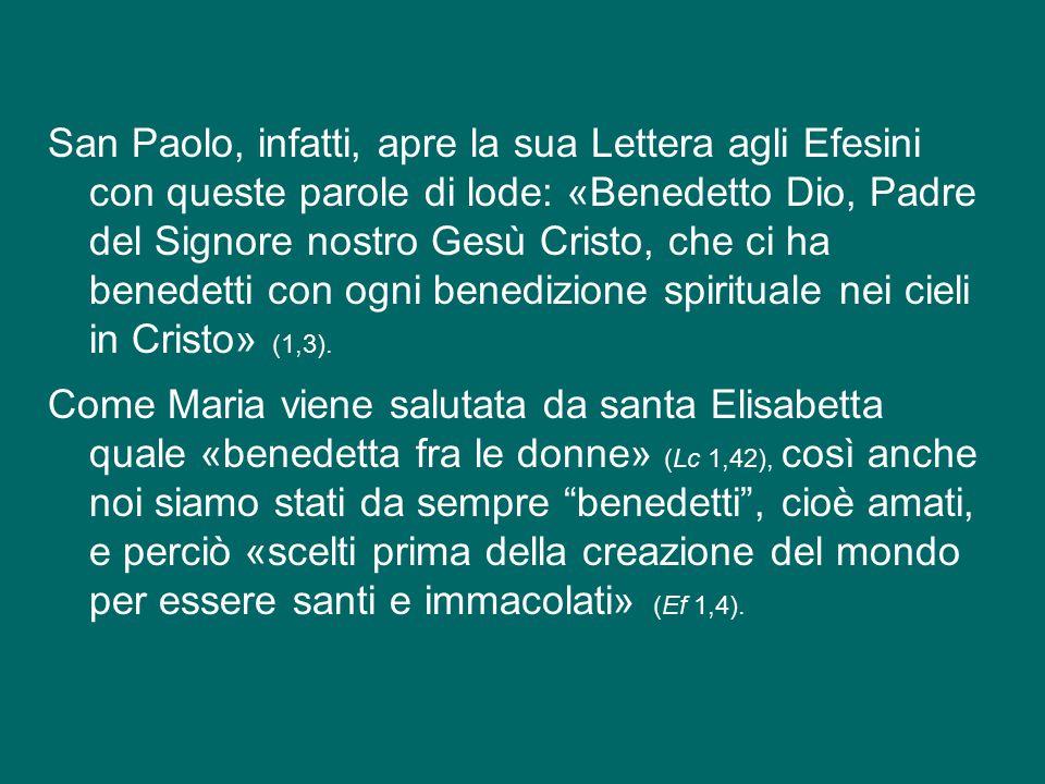 San Paolo, infatti, apre la sua Lettera agli Efesini con queste parole di lode: «Benedetto Dio, Padre del Signore nostro Gesù Cristo, che ci ha benedetti con ogni benedizione spirituale nei cieli in Cristo» (1,3).