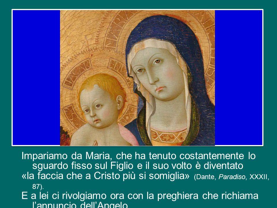 Impariamo da Maria, che ha tenuto costantemente lo sguardo fisso sul Figlio e il suo volto è diventato «la faccia che a Cristo più si somiglia» (Dante, Paradiso, XXXII, 87).