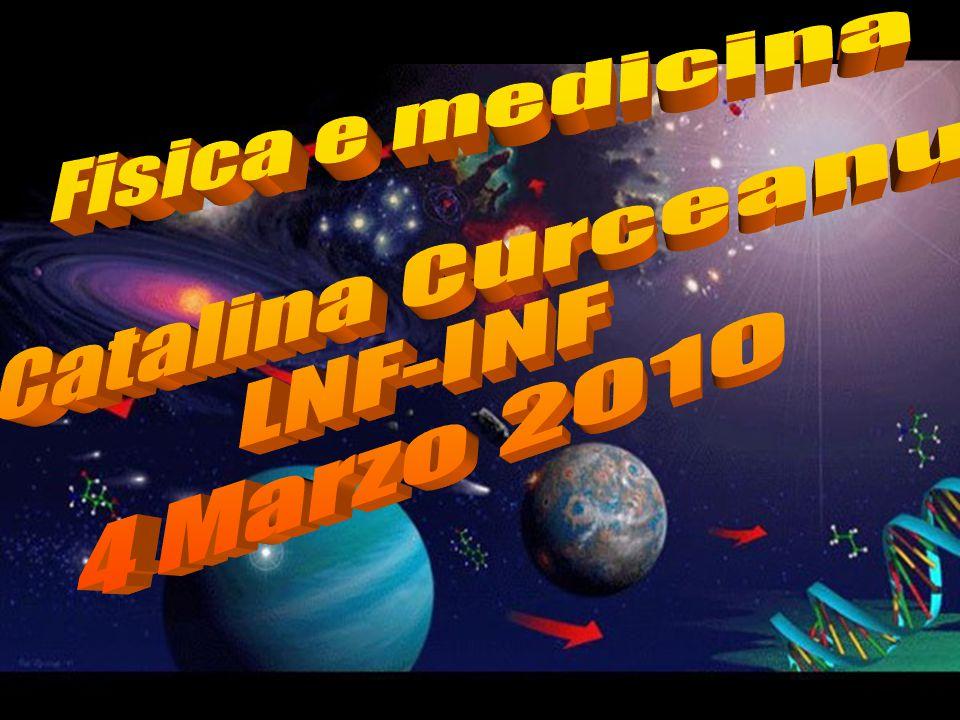 Fisica e medicina Catalina Curceanu LNF-INF 4 Marzo 2010