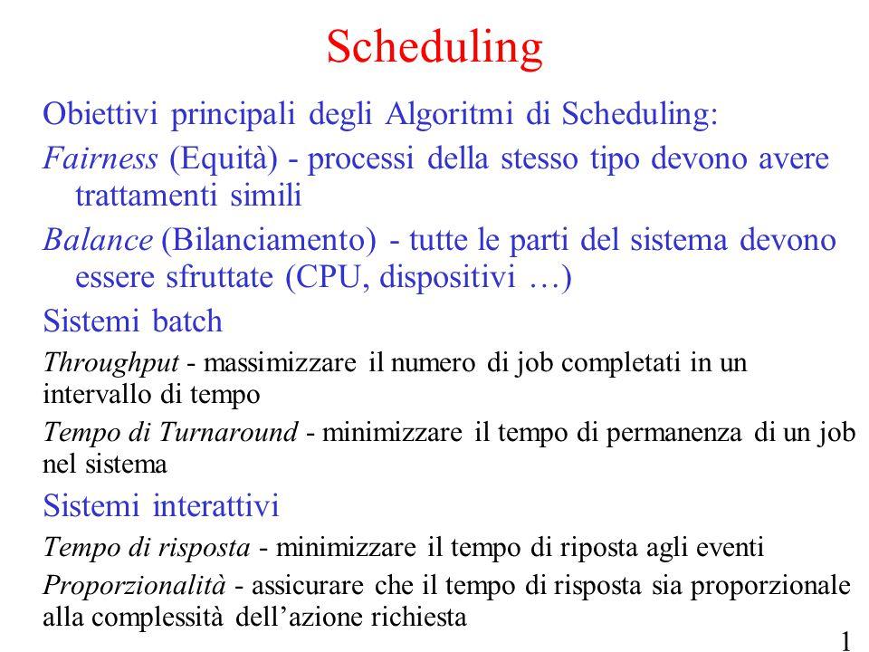 Scheduling Obiettivi principali degli Algoritmi di Scheduling: