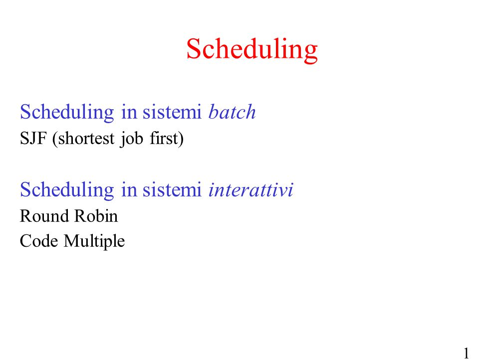 Scheduling Scheduling in sistemi batch