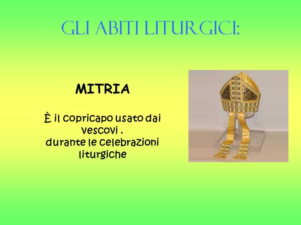 È il copricapo usato dai vescovi . durante le celebrazioni liturgiche