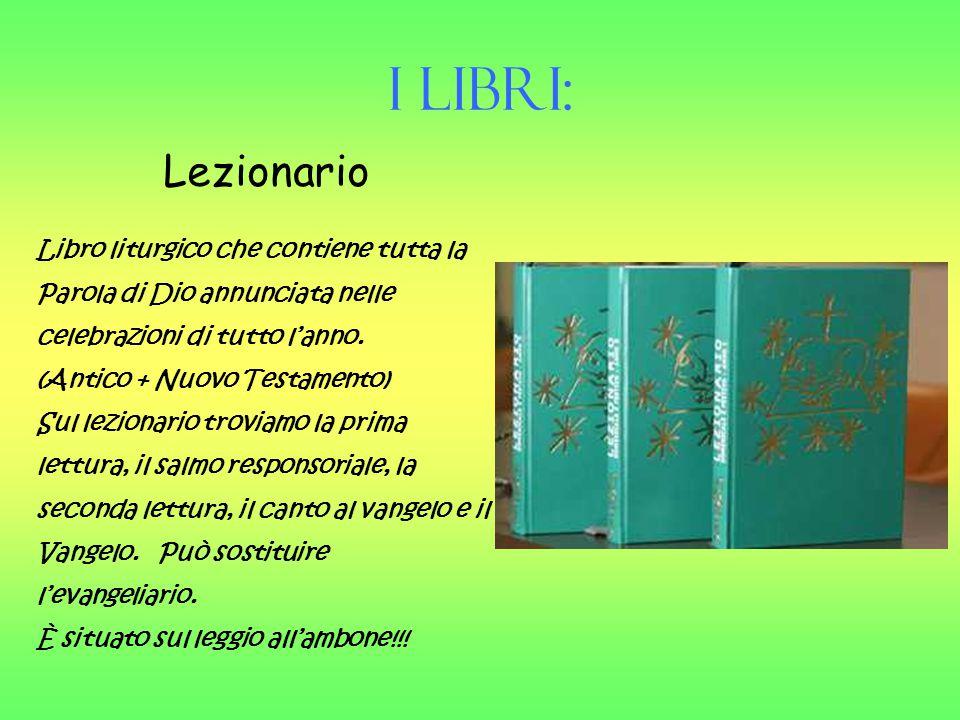 I Libri: Lezionario. Libro liturgico che contiene tutta la Parola di Dio annunciata nelle celebrazioni di tutto l'anno.