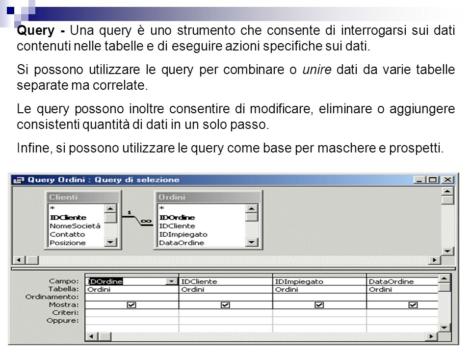 Query - Una query è uno strumento che consente di interrogarsi sui dati contenuti nelle tabelle e di eseguire azioni specifiche sui dati.