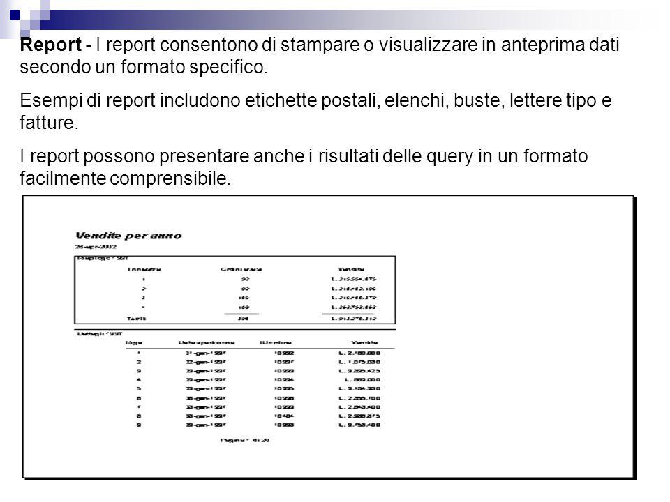 Report - I report consentono di stampare o visualizzare in anteprima dati secondo un formato specifico.