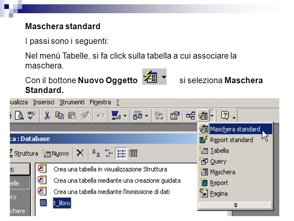 Maschera standard I passi sono i seguenti: Nel menù Tabelle, si fa click sulla tabella a cui associare la maschera.