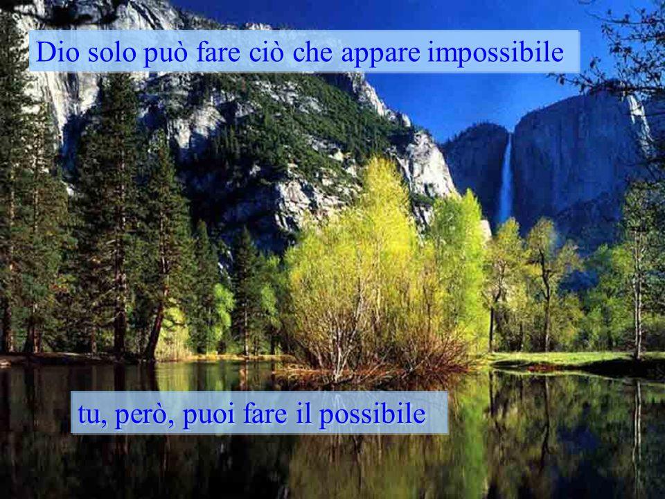 Dio solo può fare ciò che appare impossibile
