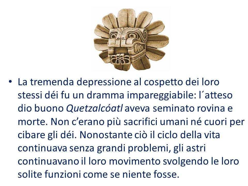 La tremenda depressione al cospetto dei loro stessi déi fu un dramma impareggiabile: l´atteso dio buono Quetzalcóatl aveva seminato rovina e morte.