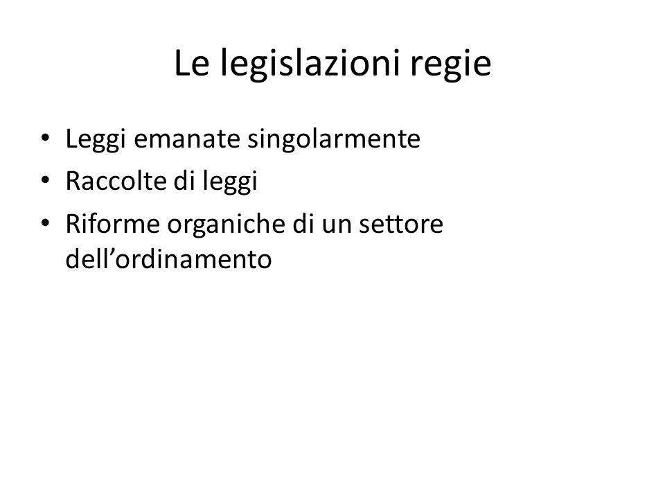 Le legislazioni regie Leggi emanate singolarmente Raccolte di leggi