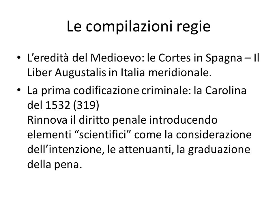 Le compilazioni regie L'eredità del Medioevo: le Cortes in Spagna – Il Liber Augustalis in Italia meridionale.