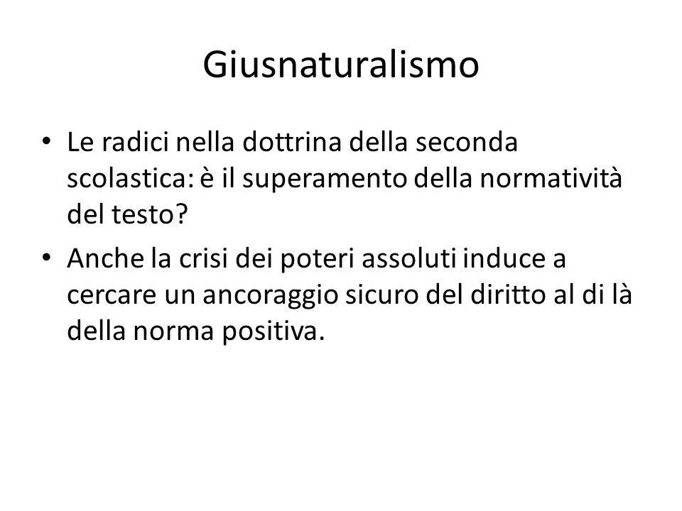 Giusnaturalismo Le radici nella dottrina della seconda scolastica: è il superamento della normatività del testo