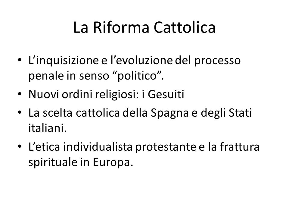 La Riforma Cattolica L'inquisizione e l'evoluzione del processo penale in senso politico . Nuovi ordini religiosi: i Gesuiti.