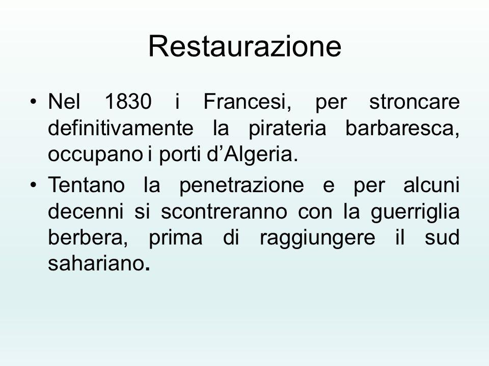 Restaurazione Nel 1830 i Francesi, per stroncare definitivamente la pirateria barbaresca, occupano i porti d'Algeria.