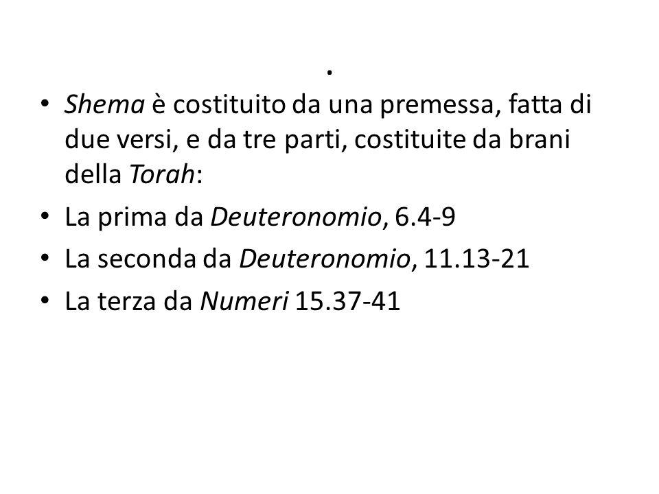 . Shema è costituito da una premessa, fatta di due versi, e da tre parti, costituite da brani della Torah: