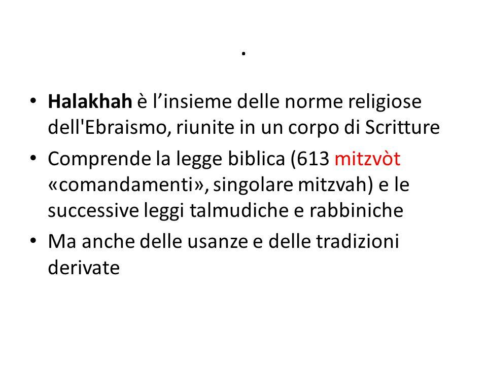 . Halakhah è l'insieme delle norme religiose dell Ebraismo, riunite in un corpo di Scritture.
