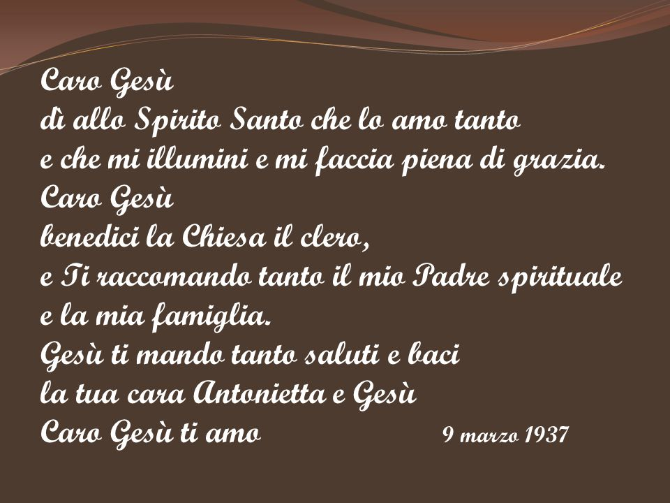 Caro Gesù dì allo Spirito Santo che lo amo tanto. e che mi illumini e mi faccia piena di grazia. benedici la Chiesa il clero,
