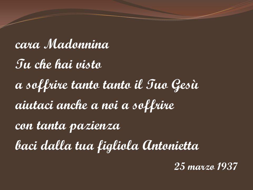 cara Madonnina Tu che hai visto. a soffrire tanto tanto il Tuo Gesù. aiutaci anche a noi a soffrire.