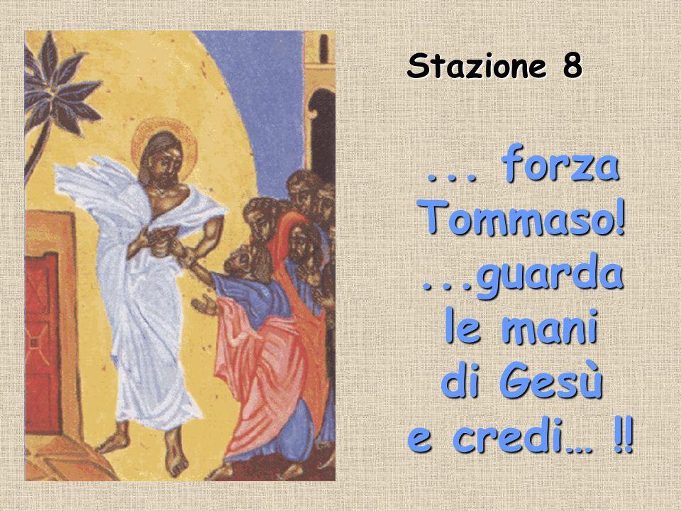 ... forza Tommaso! ...guarda le mani di Gesù e credi… !!