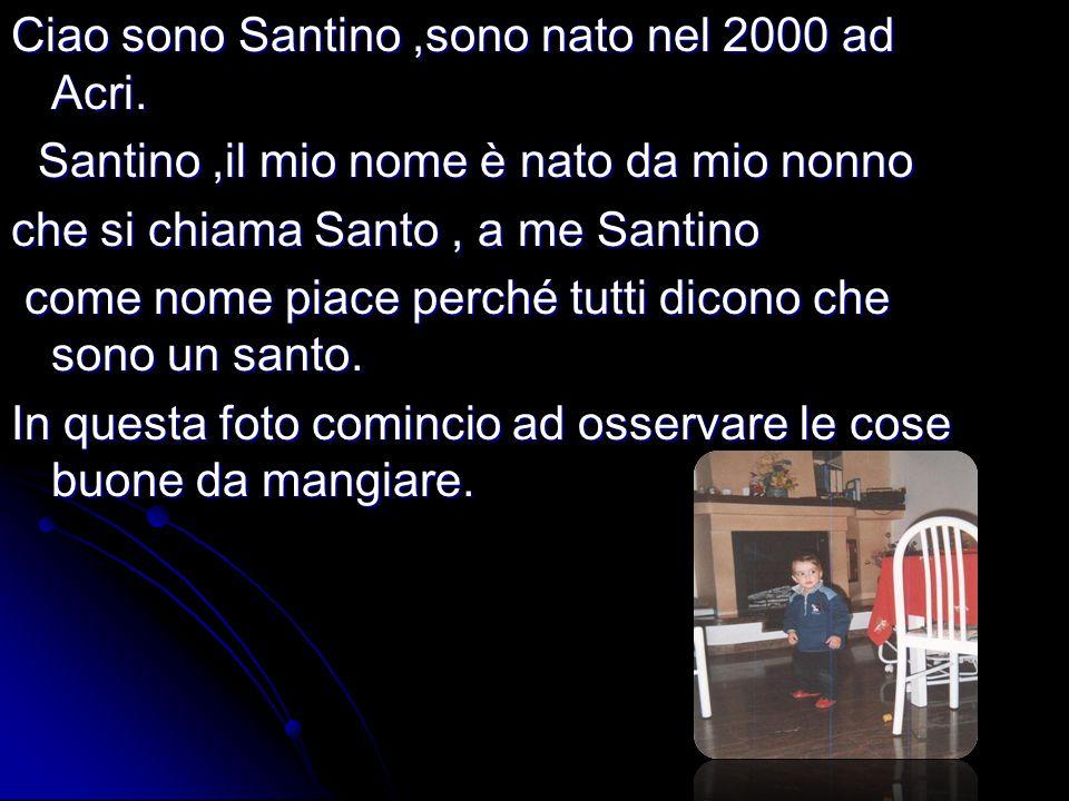 Ciao sono Santino ,sono nato nel 2000 ad Acri.